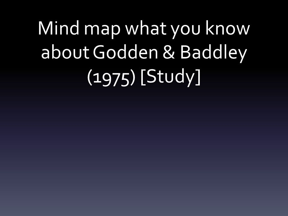 Mind map what you know about Godden & Baddley (1975) [Study]
